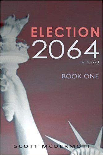 Election 2064: Book One  by Scott McDermott
