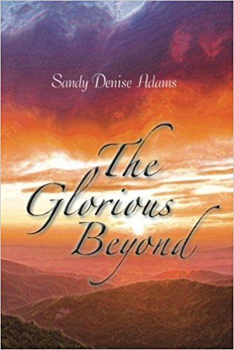 The Glorious Beyond by Sandy Denise Adams