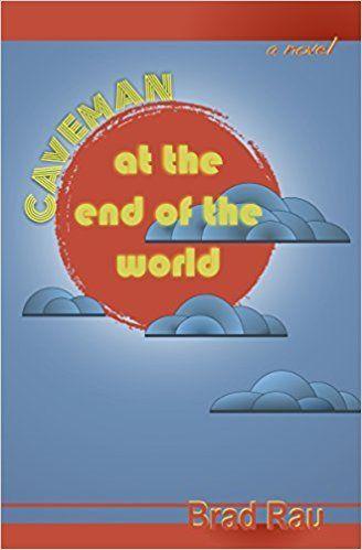 CAVEMAN AT THE END OF THE WORLD by Brad Rau