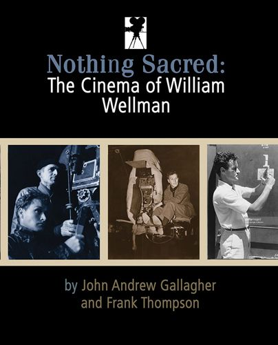 <em>Nothing Sacred: The Cinema Of William Wellman</em>, by John Andrew Gallagher and  Frank Thompson