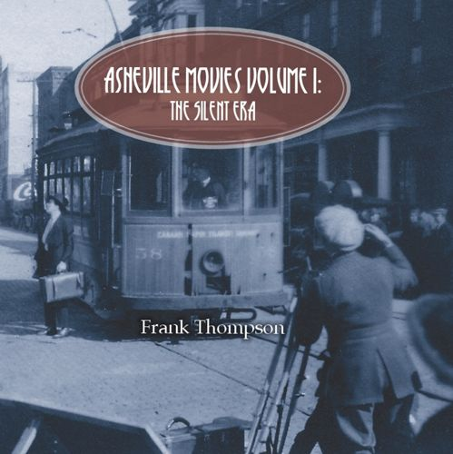 <em>Asheville Movies Volume 1: The Silent Era</em>, by Frank Thompson