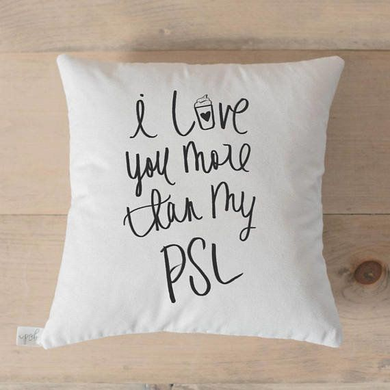 """Get it <a href=""""https://www.etsy.com/listing/536343738/throw-pillow-i-love-you-more-than-my-psl"""" target=""""_blank""""><strong>here"""