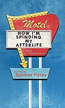 How I'm Spending My Afterlife by Spencer Fleury