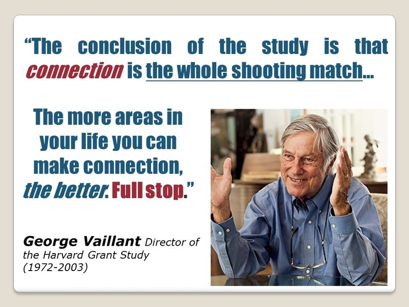 """""""The conclusion of the study is that connection is the whole shooting match...The more areas in your life you can make connec"""