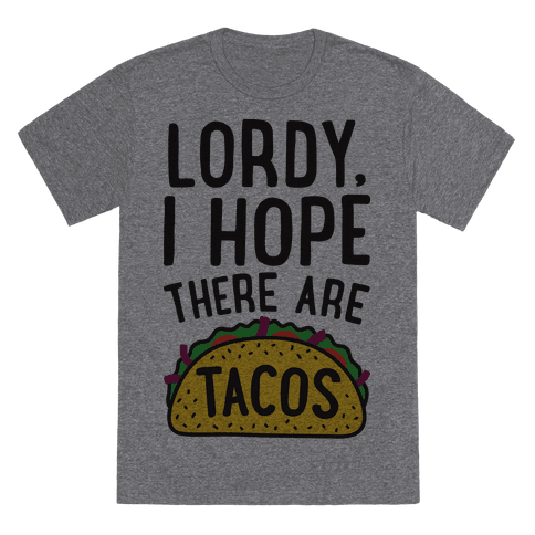 """<a href=""""https://www.lookhuman.com/design/342100-lordy-i-hope-there-are-tacos/6010-heathered_gray_nl-xl"""" target=""""_blank"""">Shop"""
