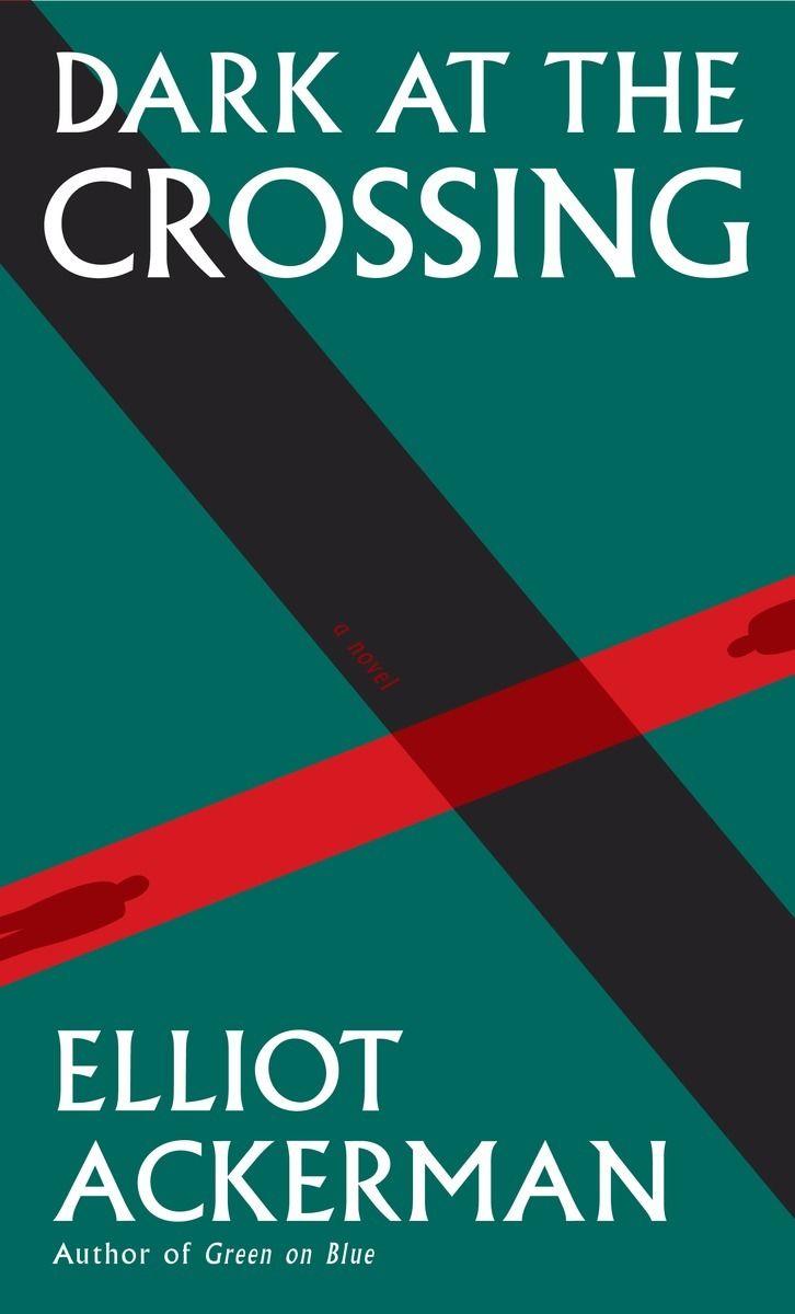 """Dark at the Crossing"" Elliot Ackerman"