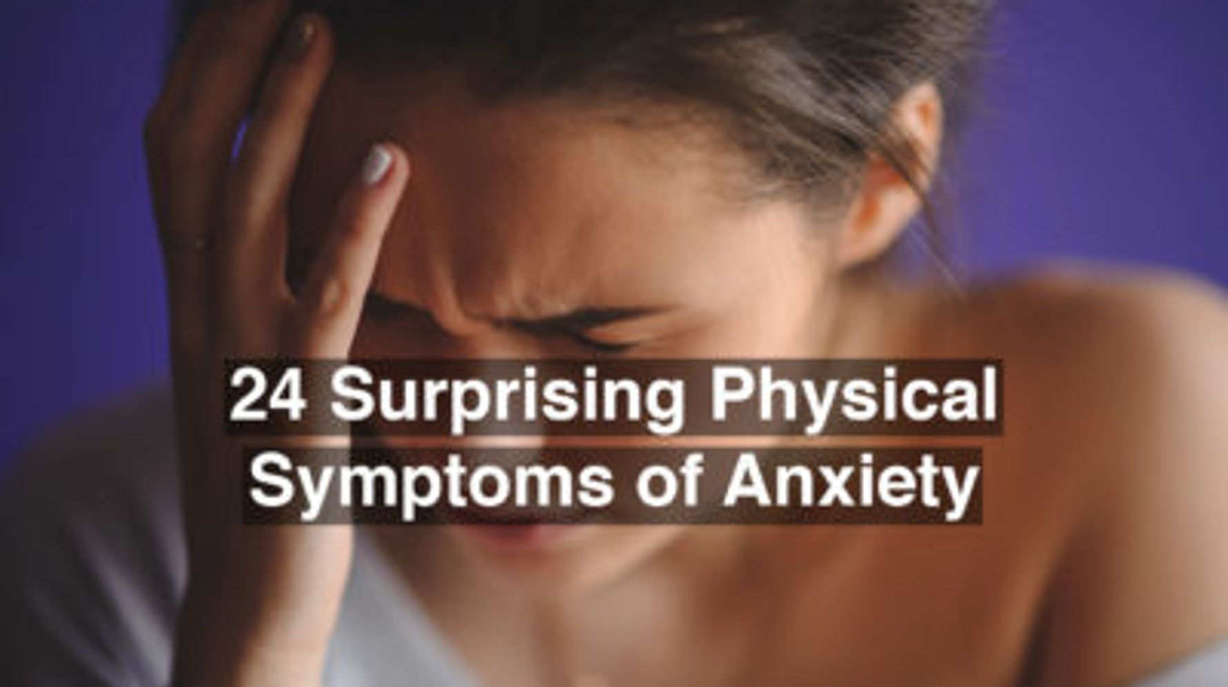 24 Surprising Physical Symptoms Of Anxiety   HuffPost Life