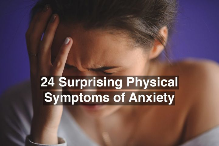 24 Surprising Physical Symptoms Of Anxiety | HuffPost Life