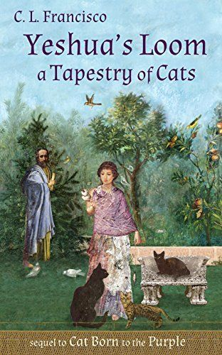 YESHUA'S LOOM: A TAPESTRY OF CATS  by C. L. Francisco