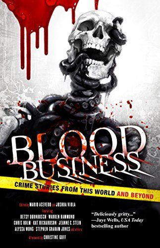 BLOOD BUSINESS by Joshua Viola, Stephen Graham Jones, Chris Holm, Jeanne C. Stein, Mark  Stevens, Kat Richardson, Edward Brya
