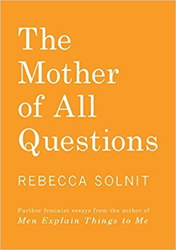 "From Goodreads: ""In this follow-up to <i>Men Explain Things to Me</i>, Rebecca Solnit offers commentary on women who refuse t"