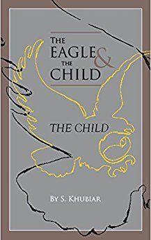 THE EAGLE & THE CHILD by S. Khubiar
