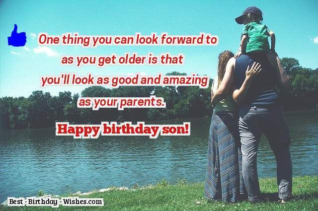 35 birthday wishes for daughters and sons birthday messages one thing you can look forward to as you get older is that youll look as good and amazing as your parents happy birthday son m4hsunfo