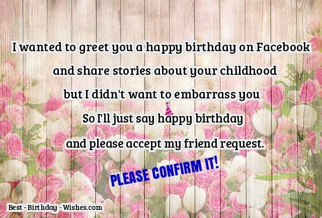 Happy Birthday On Facebook And Share Stories About Your Childhood But I Didnt Want To Embarrass You So Ill Just Say Please Accept