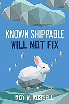 KNOWN SHIPPABLE, WILL NOT FIX by Roy W. Russell