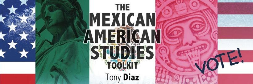 Cover for the textbook THE MEXICAN AMERICAN STUDIES TOOLKIT edited by Tony Diaz.