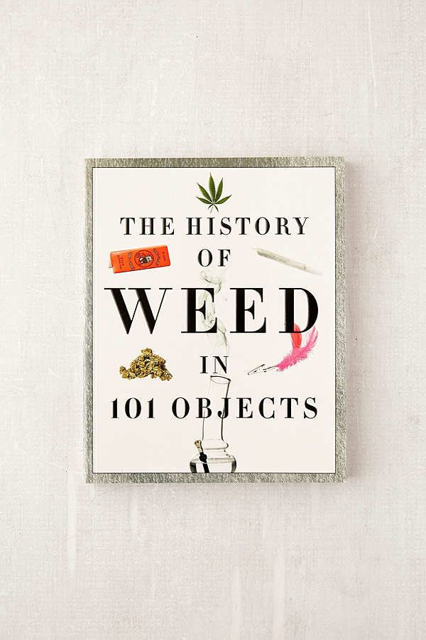 "<i>The History of Weed in 101 Objects, </i>$15.99 at <a href=""https://www.urbanoutfitters.com/shop/the-history-of-weed-i"