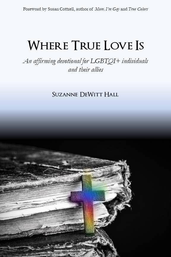 Where True Love Is - An Affirming devotional for LGBTQI+ Individuals and their allies.