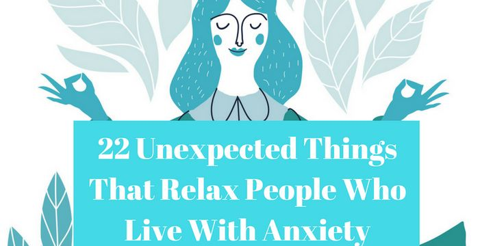22 Unexpected Things That Relax People Who Live With Anxiety