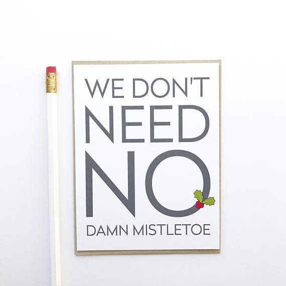 "<i>Buy it from <a href=""https://www.etsy.com/listing/552420208/we-dont-need-no-damn-mistletoe-holiday?ref=shop_home_active_8"""