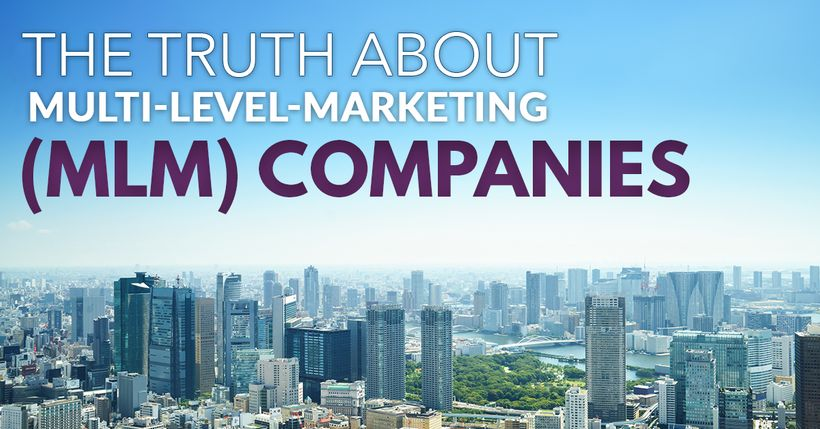 The Truth About Multi-Level-Marketing (MLM) Companies