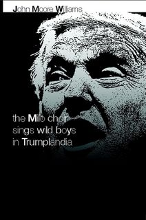 John Moore Williams's <em>The Milo Choir Sings Wild Boys in Trumplandia</em>