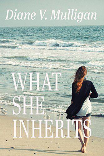 WHAT SHE INHERITSby Diane V. Mulligan