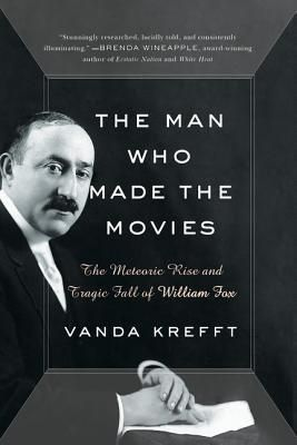 <strong><em>The Man Who Made the Movies: The Meteoric Rise and Tragic Fall of William Fox</em></strong> by Vanda Krefft