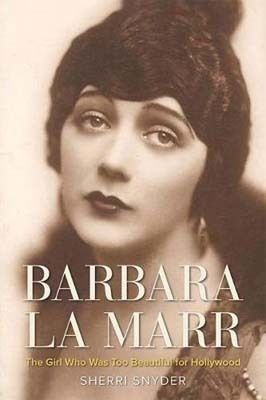 <strong><em>Barbara La Marr: The Girl Who Was Too Beautiful for Hollywood</em></strong> by Sherri Snyder