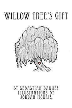 WILLOW TREE'S GIFT	by Sebastian A. Barnes