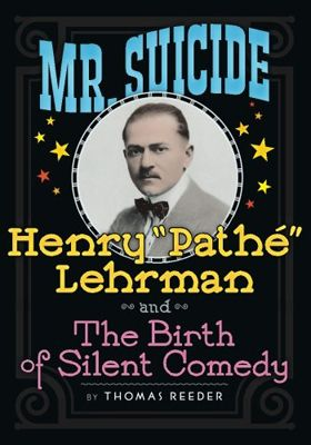 <strong><em>Mr. Suicide: Henry &quot;Pathe&quot; Lehrman and The Birth of Silent Comedy </em></strong>by Thomas Reeder