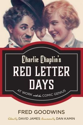 <strong><em>Charlie Chaplin&#39;s Red Letter Days: At Work with the Comic Genius </em></strong>by Fred Goodwins, edited by D