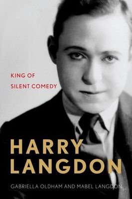 <strong><em>Harry Langdon: King of Silent Comedy</em></strong>  by Gabriella Oldham and Mabel Langdon, with a Foreword by Ha