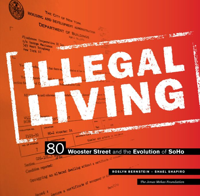 Cover: Illegal Living: 80 Wooster Street and the Evolution of SoHo, by Roslyn Bernstein and Shael Shapiro.