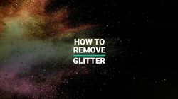 How To Remove Glitter (Every Last