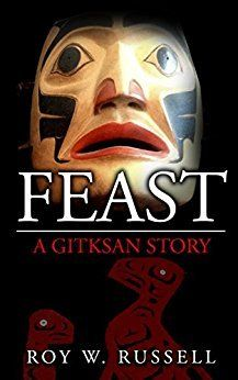 FEAST: A GITKSAN STORY	by Roy W. Russell