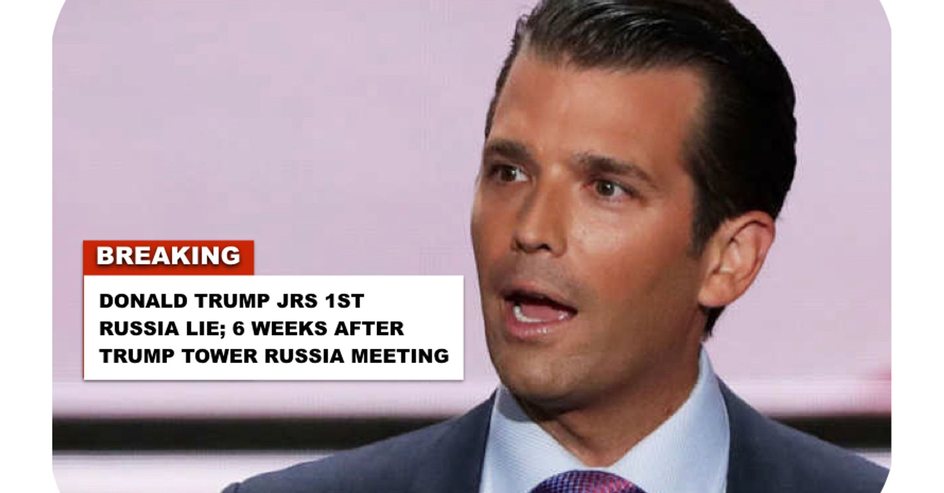 This is Video of Donald Trump Jr's First Russia Lie Just 6 ...