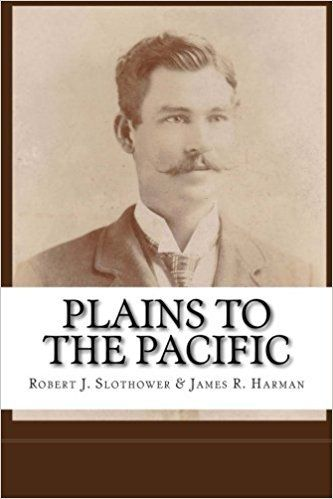 PLAINS TO THE PACIFIC by Robert J. Slothower + James R. Harman