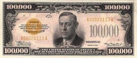 <em>(yes, there is a 100,000 dollar bill in the US. Woodrow Wilson is on it).</em>