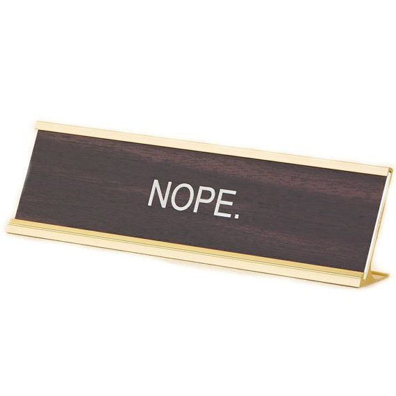 "Get it <a href=""https://www.etsy.com/listing/483959172/nope-office-desk-name-plate-funny-office?ga_order=most_relevant&amp;ga"