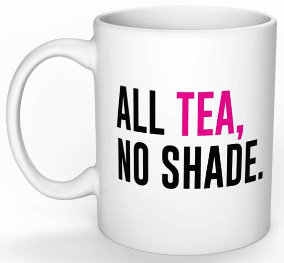 "Get it <a href=""https://www.etsy.com/listing/523486525/all-tea-no-shade-rupauls-drag-race-queer?ga_order=most_relevant&amp;ga"