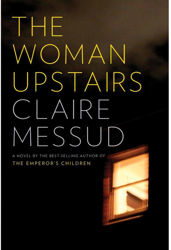"""Claire Messud's fourth novel is that rare work of fiction seemingly destined to become a cultural benchmark, a b"