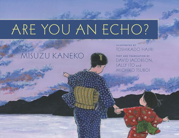 "<i>Are You An Echo?</i>&nbsp;weaves the work of Japanese poet <a href=""http://misuzukaneko.com/"" target=""_blank"">Misuzu Kanek"