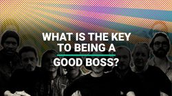 HOW WE WORK NOW: What Is The Key To Being A Good