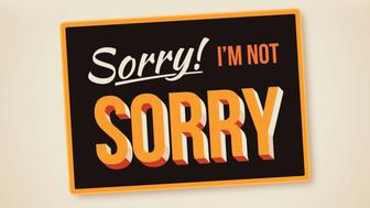 Sorry I'm not sorry sign concept illustration.
