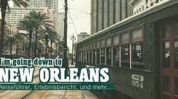 I am going down to New Orleans! Reisereport, Tipps und