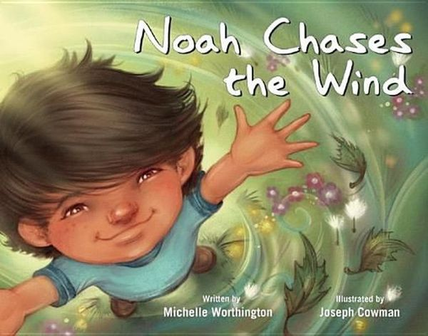 <i>Noah Chases the Wind </i>celebrates the curious nature of a little boy named Noah, who has autism and sees the world