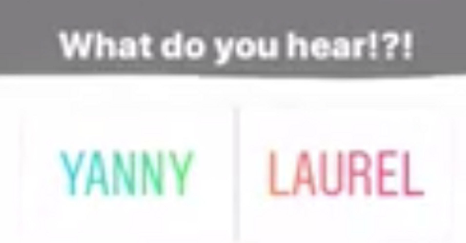 Yanny? Laurel? Here's How You Can Hear Both And Why You Tend To Hear Just One