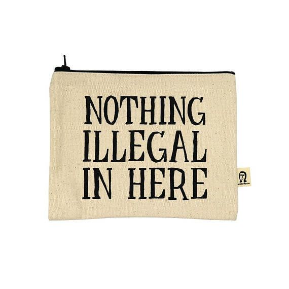 """$16.50, get it <a href=""""https://www.etsy.com/listing/580973788/nothing-illegal-in-here-pouch?ref=shop_home_active_1"""" target="""""""