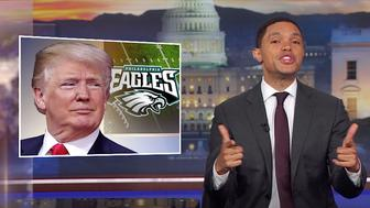 Trevor Noah of The Daily Show wonders if President Donald Trump really wants to take on Philadelphia Eagles fans